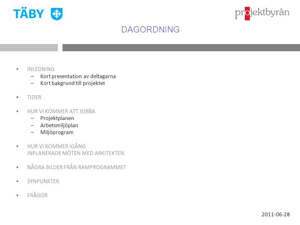 DAGORDNING •INLEDNING –Kort presentation av deltagarna –Kort bakgrund till projektet •TIDER •HUR VI KOMMER ATT JOBBA –Projektplanen –Arbetsmiljöplan –Miljöprogram •HUR VI KOMMER IGÅNG INPLANERADE MÖTEN MED ARKITEKTEN •NÅGRA BILDER FRÅN RAMPROGRAMMET •SYNPUNKTER •FRÅGOR 2011-06-28