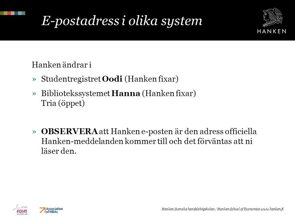 E-postadress i olika system Hanken ändrar i »Studentregistret Oodi (Hanken fixar) »Bibliotekssystemet Hanna (Hanken fixar) Tria (öppet) »OBSERVERA att