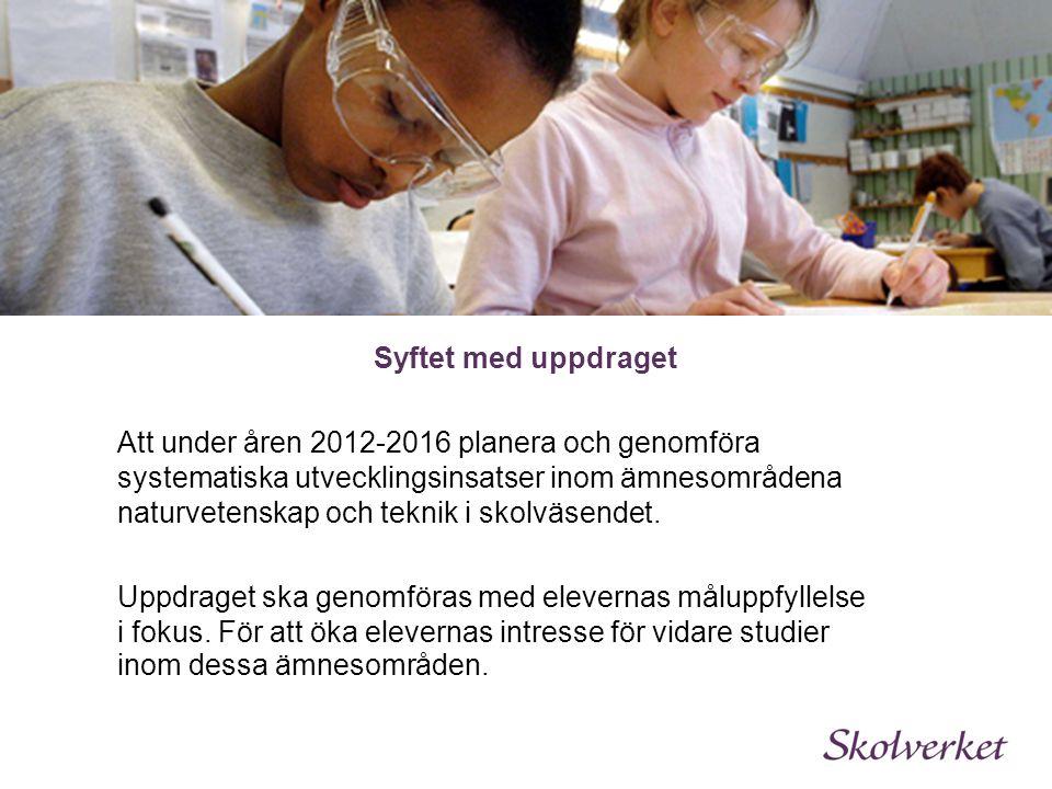 Syftet med uppdraget Att under åren 2012-2016 planera och genomföra systematiska utvecklingsinsatser inom ämnesområdena naturvetenskap och teknik i skolväsendet.