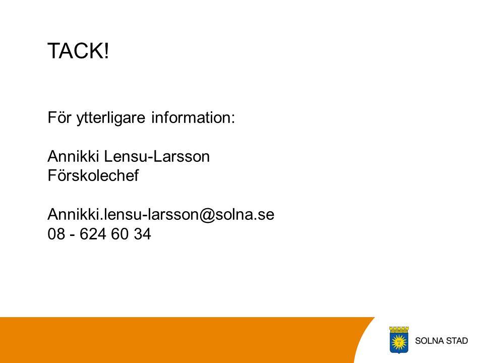 TACK! För ytterligare information: Annikki Lensu-Larsson Förskolechef Annikki.lensu-larsson@solna.se 08 - 624 60 34