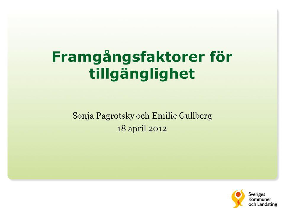 Framgångsfaktorer för tillgänglighet Sonja Pagrotsky och Emilie Gullberg 18 april 2012