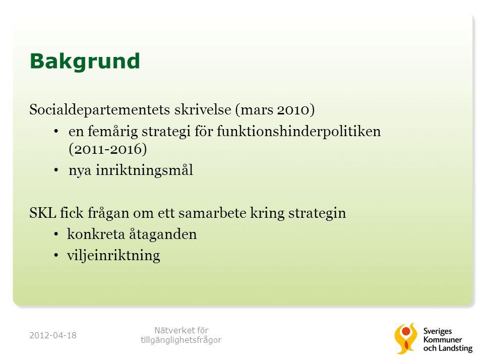 Bakgrund Socialdepartementets skrivelse (mars 2010) • en femårig strategi för funktionshinderpolitiken (2011 ‑ 2016) • nya inriktningsmål SKL fick frå