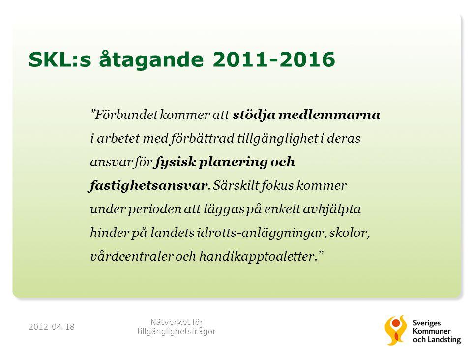 """SKL:s åtagande 2011-2016 """"Förbundet kommer att stödja medlemmarna i arbetet med förbättrad tillgänglighet i deras ansvar för fysisk planering och fast"""