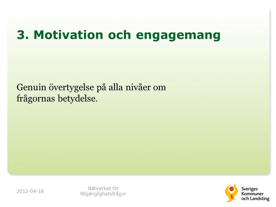 3. Motivation och engagemang Genuin övertygelse på alla nivåer om frågornas betydelse. 2012-04-18 Nätverket för tillgänglighetsfrågor