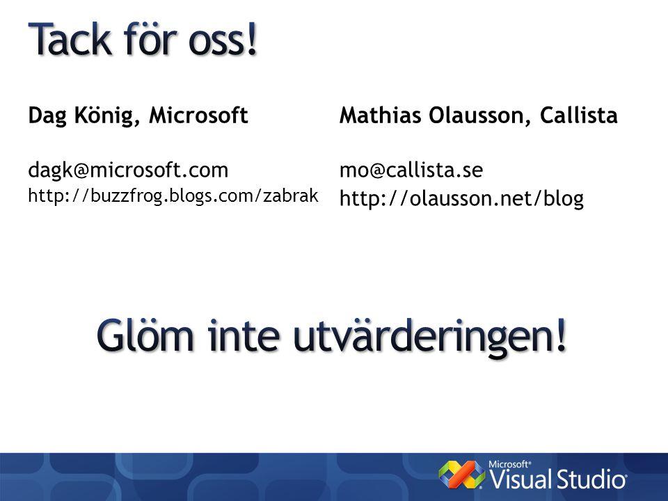 Dag König, Microsoft dagk@microsoft.com http://buzzfrog.blogs.com/zabrak Mathias Olausson, Callista mo@callista.se http://olausson.net/blog