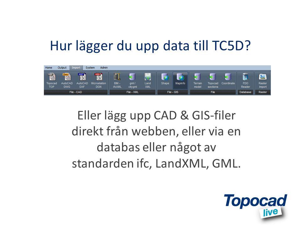Hur lägger du upp data till TC5D? Eller lägg upp CAD & GIS-filer direkt från webben, eller via en databas eller något av standarden ifc, LandXML, GML.
