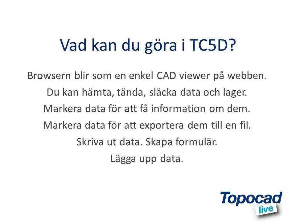 Vad kan du göra i TC5D? Browsern blir som en enkel CAD viewer på webben. Du kan hämta, tända, släcka data och lager. Markera data för att få informati