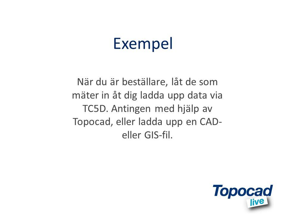 Exempel När du är beställare, låt de som mäter in åt dig ladda upp data via TC5D. Antingen med hjälp av Topocad, eller ladda upp en CAD- eller GIS-fil