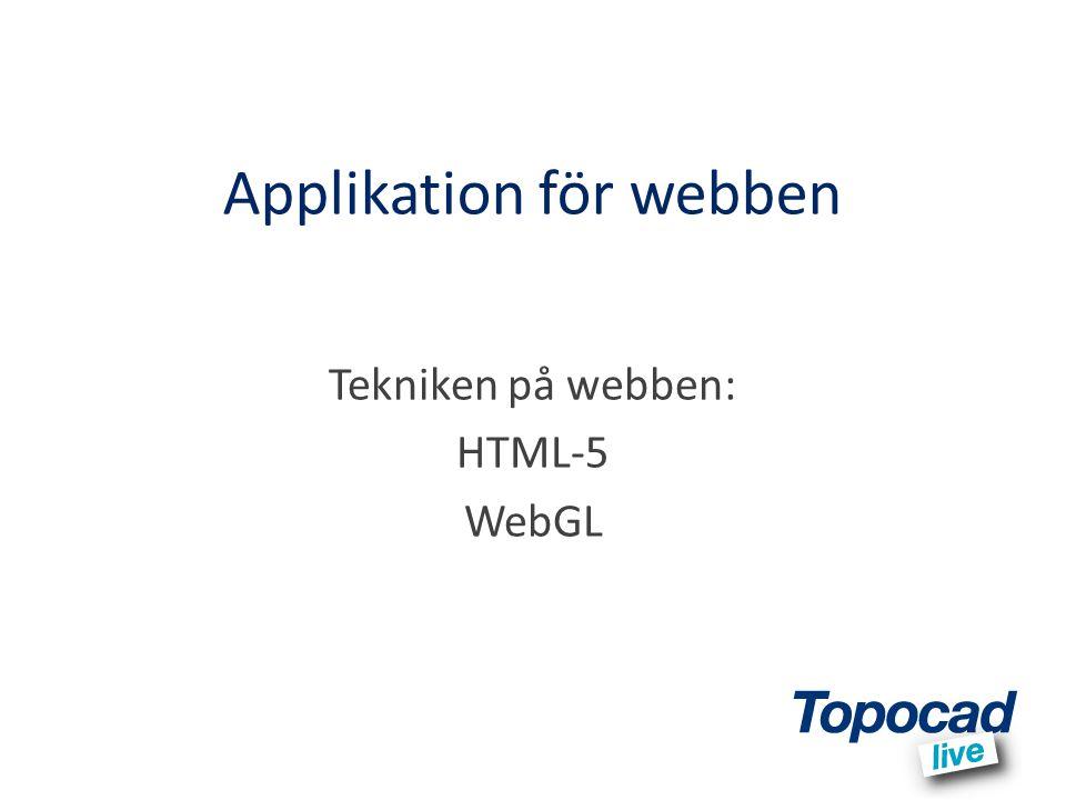 Applikation för webben Tekniken på webben: HTML-5 WebGL