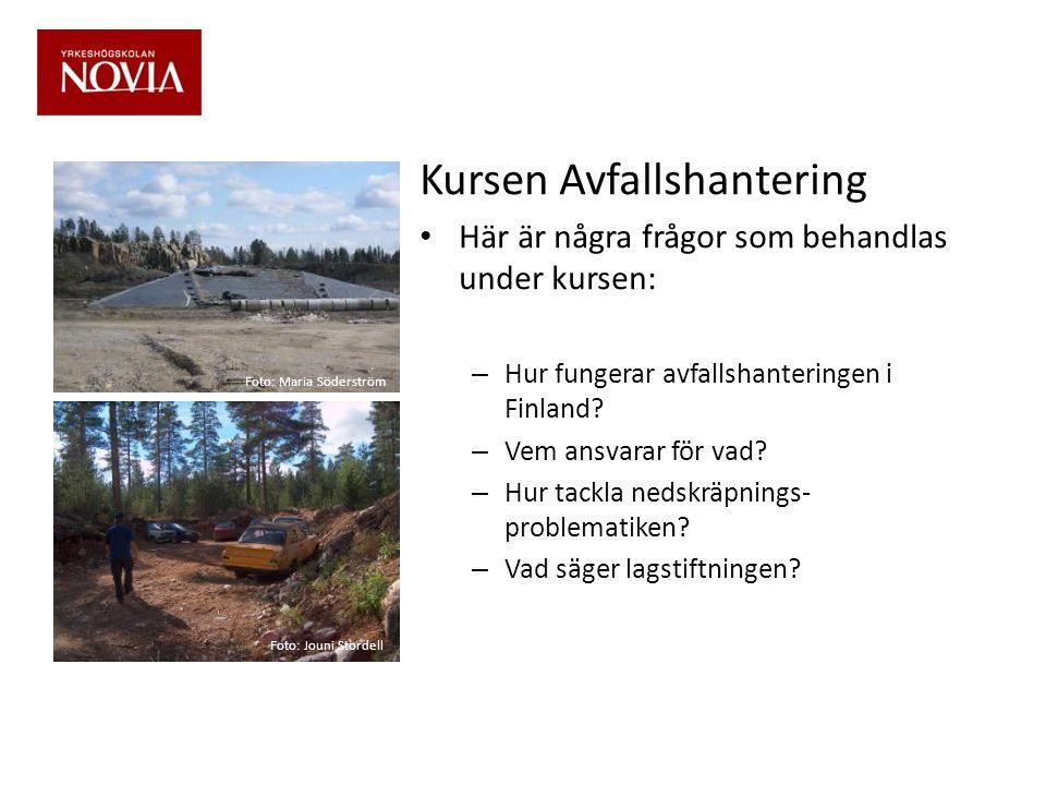 Kursen Avfallshantering • Här är några frågor som behandlas under kursen: – Hur fungerar avfallshanteringen i Finland? – Vem ansvarar för vad? – Hur t
