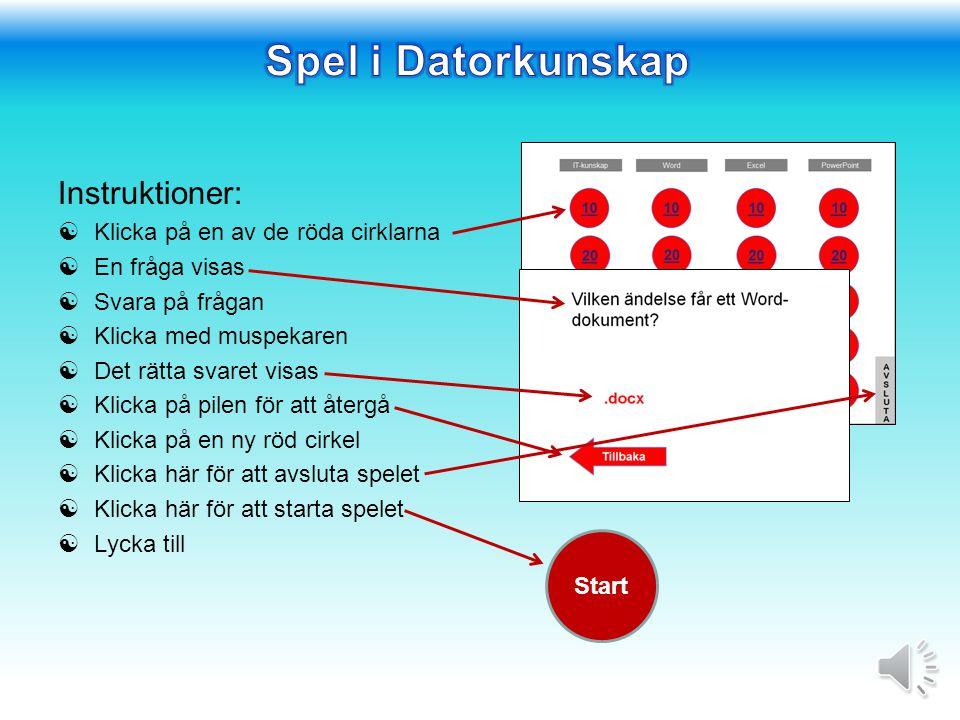 Instruktioner:  Klicka på en av de röda cirklarna  En fråga visas  Svara på frågan  Klicka med muspekaren  Det rätta svaret visas  Klicka på pilen för att återgå  Klicka på en ny röd cirkel  Klicka här för att avsluta spelet  Klicka här för att starta spelet  Lycka till Start