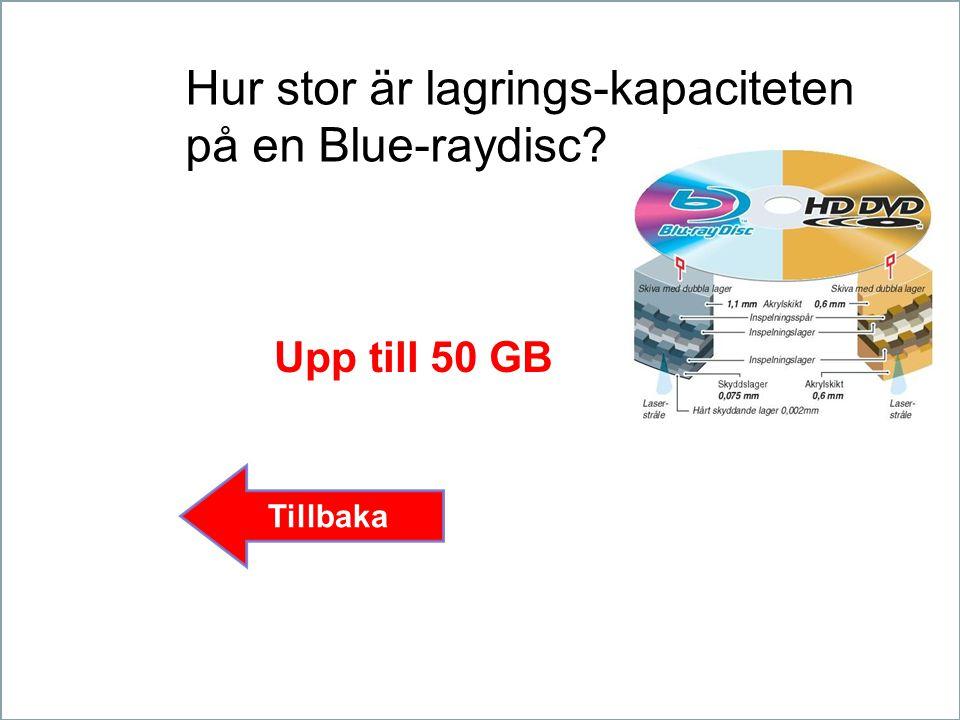 Hur stor är lagrings-kapaciteten på en Blue-raydisc? Upp till 50 GB Tillbaka