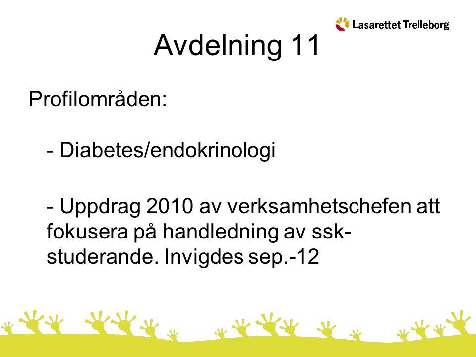 Avdelning 11 Profilområden: - Diabetes/endokrinologi - Uppdrag 2010 av verksamhetschefen att fokusera på handledning av ssk- studerande. Invigdes sep.