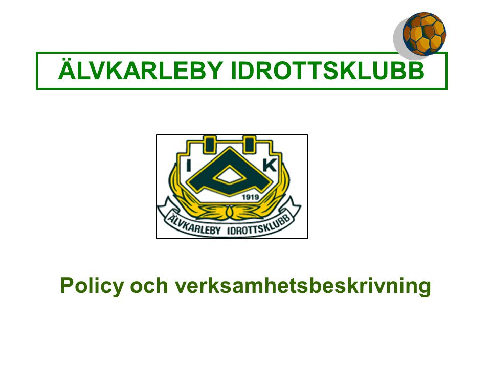 ÄLVKARLEBY IDROTTSKLUBB Policy och verksamhetsbeskrivning