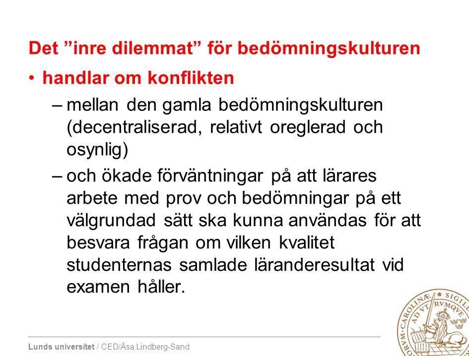 """Lunds universitet / CED/Åsa Lindberg-Sand Det """"inre dilemmat"""" för bedömningskulturen •handlar om konflikten –mellan den gamla bedömningskulturen (dece"""