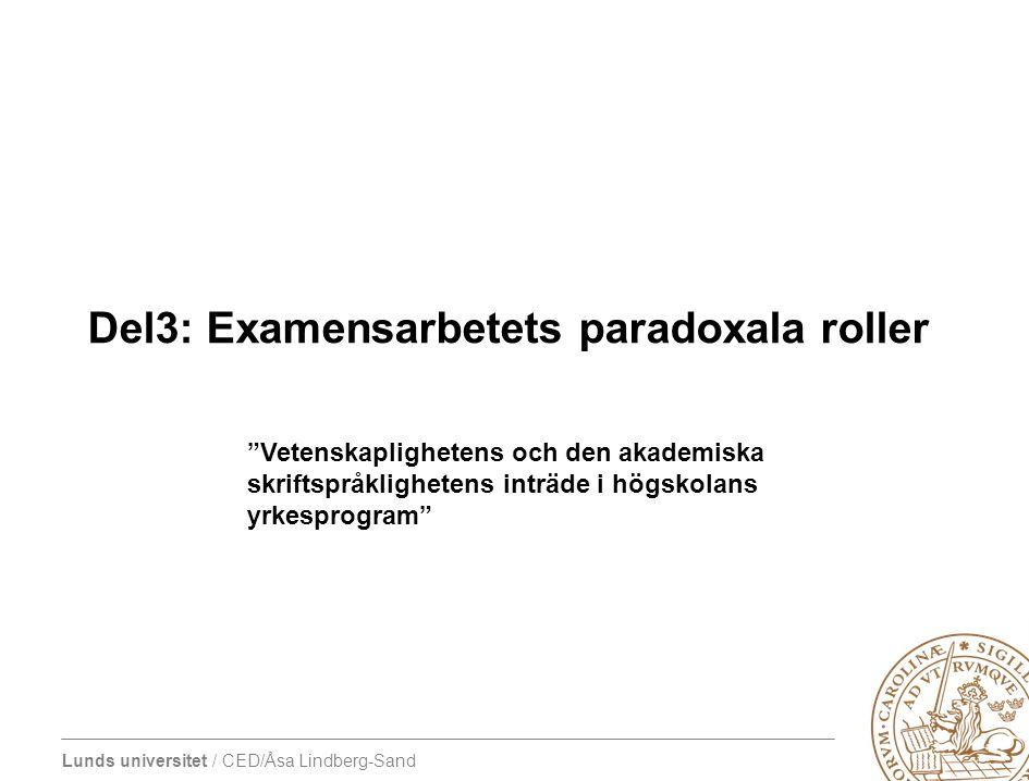 """Lunds universitet / CED/Åsa Lindberg-Sand Del3: Examensarbetets paradoxala roller """"Vetenskaplighetens och den akademiska skriftspråklighetens inträde"""