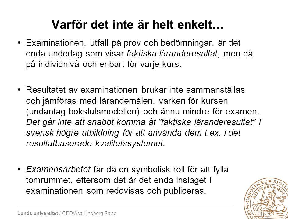 Lunds universitet / CED/Åsa Lindberg-Sand Varför det inte är helt enkelt… •Examinationen, utfall på prov och bedömningar, är det enda underlag som vis