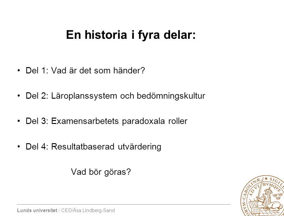 Lunds universitet / CED/Åsa Lindberg-Sand En historia i fyra delar: •Del 1: Vad är det som händer? •Del 2: Läroplanssystem och bedömningskultur •Del 3