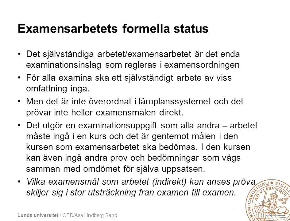 Lunds universitet / CED/Åsa Lindberg-Sand Examensarbetets formella status •Det självständiga arbetet/examensarbetet är det enda examinationsinslag som