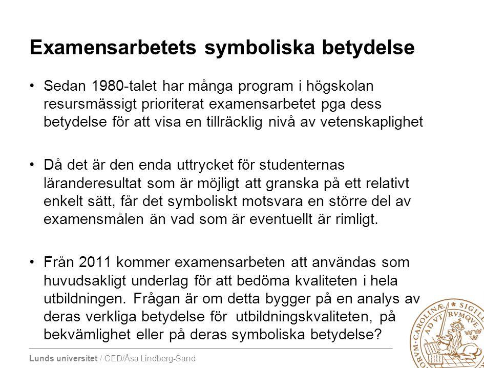 Lunds universitet / CED/Åsa Lindberg-Sand Examensarbetets symboliska betydelse •Sedan 1980-talet har många program i högskolan resursmässigt prioriter