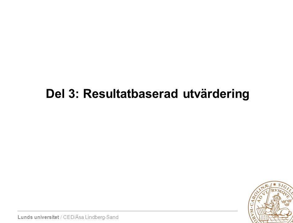 Lunds universitet / CED/Åsa Lindberg-Sand Del 3: Resultatbaserad utvärdering