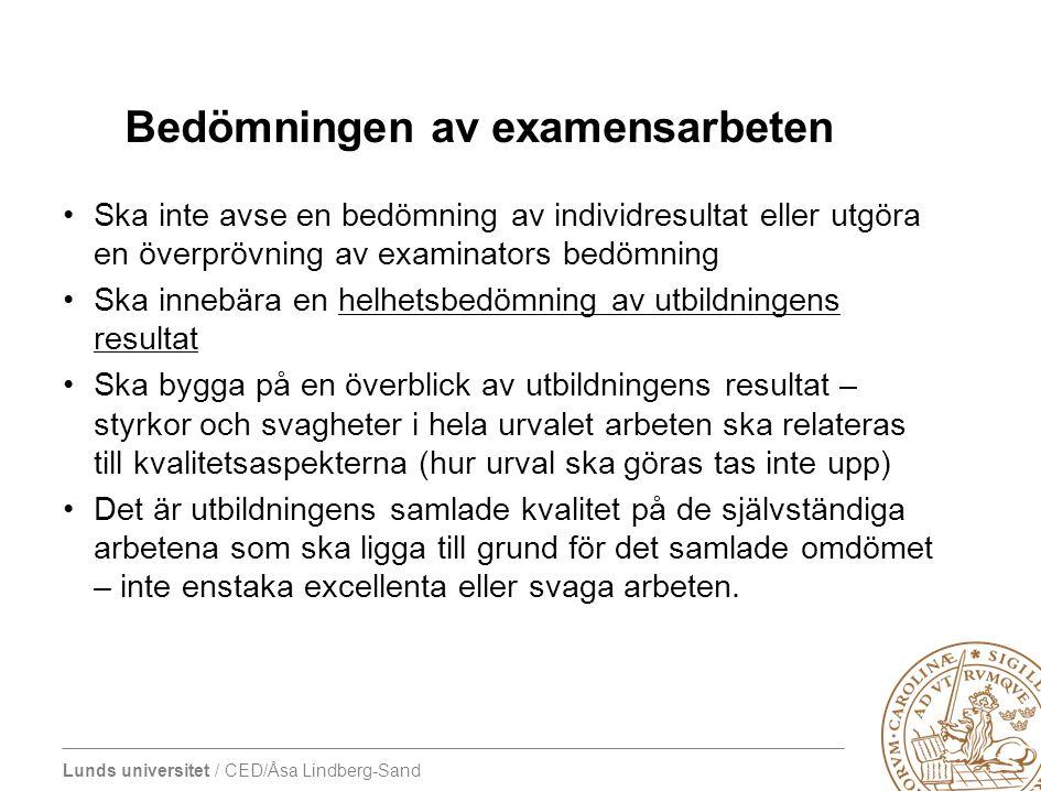 Lunds universitet / CED/Åsa Lindberg-Sand Bedömningen av examensarbeten •Ska inte avse en bedömning av individresultat eller utgöra en överprövning av