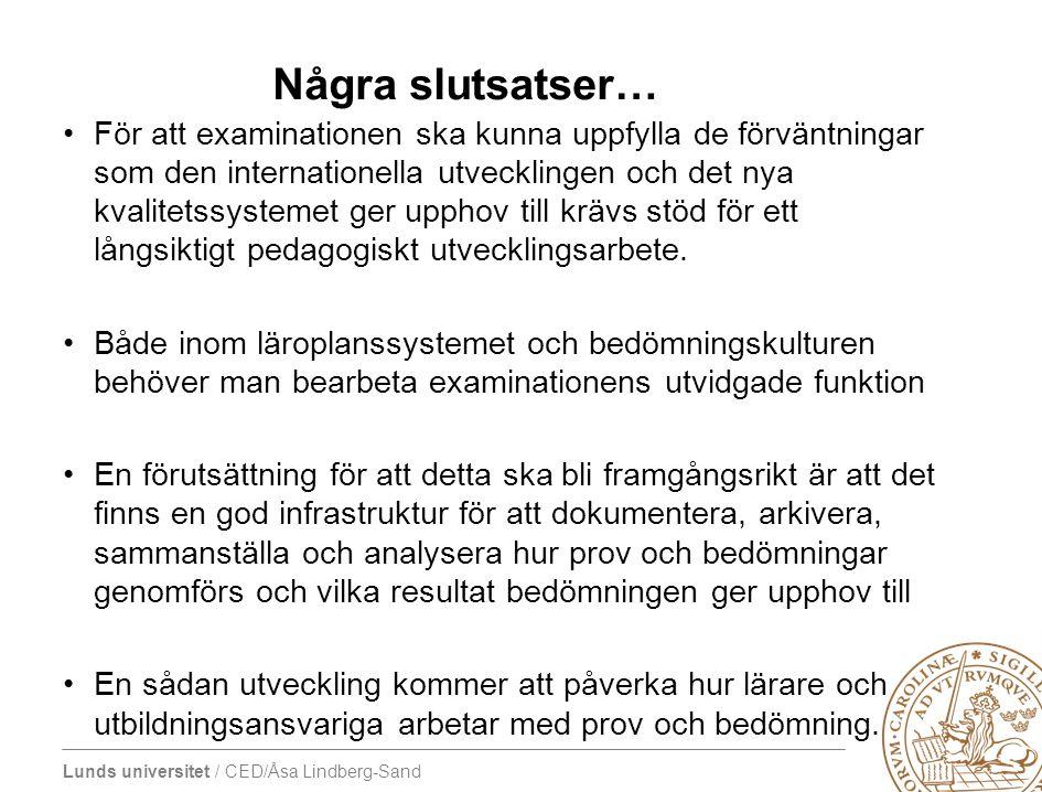 Lunds universitet / CED/Åsa Lindberg-Sand Några slutsatser… •För att examinationen ska kunna uppfylla de förväntningar som den internationella utveckl