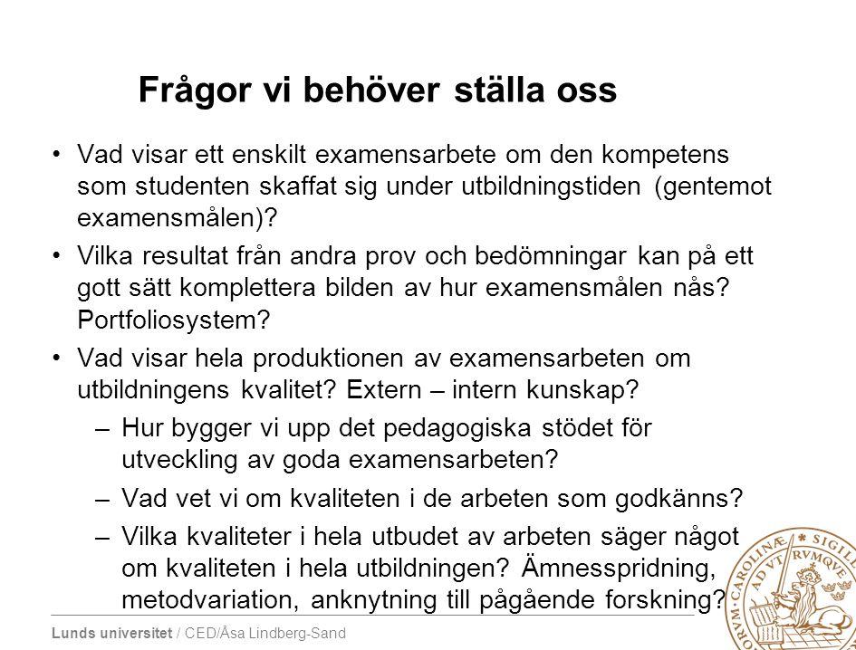 Lunds universitet / CED/Åsa Lindberg-Sand Frågor vi behöver ställa oss •Vad visar ett enskilt examensarbete om den kompetens som studenten skaffat sig