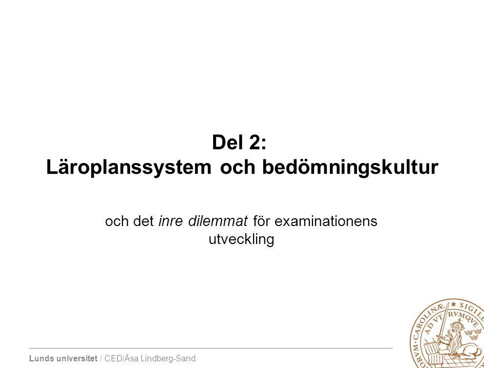 Lunds universitet / CED/Åsa Lindberg-Sand Del 2: Läroplanssystem och bedömningskultur och det inre dilemmat för examinationens utveckling