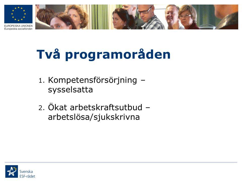 Två programoråden 1. Kompetensförsörjning – sysselsatta 2. Ökat arbetskraftsutbud – arbetslösa/sjukskrivna