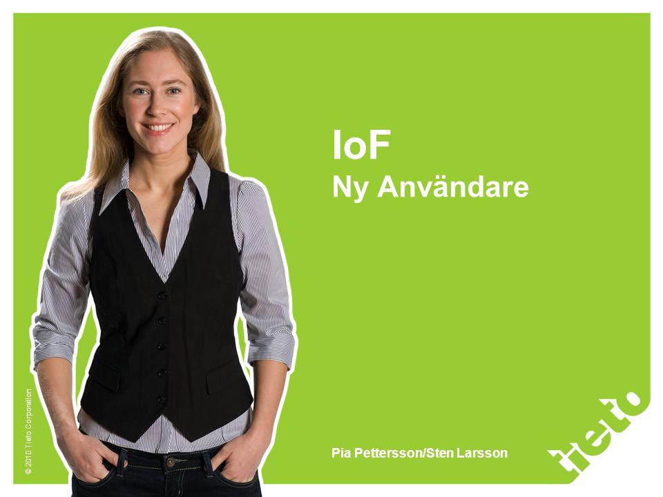 © 2010 Tieto Corporation IoF Ny Användare Pia Pettersson/Sten Larsson