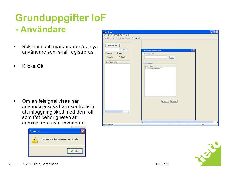 © 2010 Tieto Corporation Grunduppgifter IoF - Användare •Sök fram och markera den/de nya användare som skall registreras.