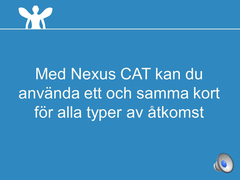 4 Med Nexus CAT kan du använda ett och samma kort för alla typer av åtkomst
