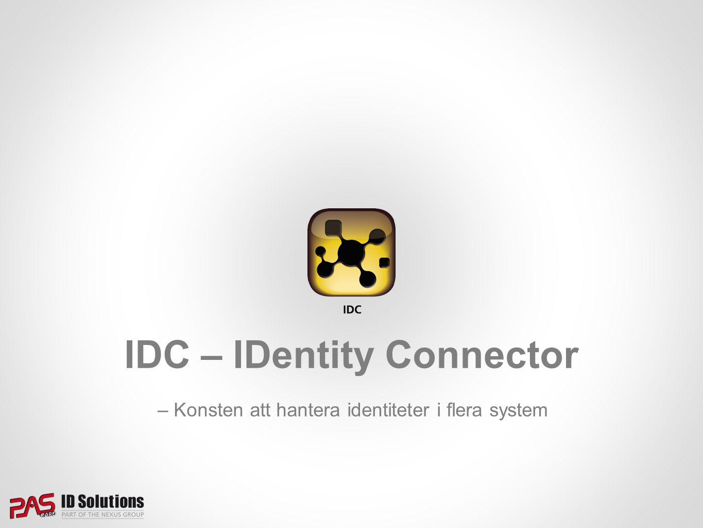 – Konsten att hantera identiteter i flera system IDC – IDentity Connector