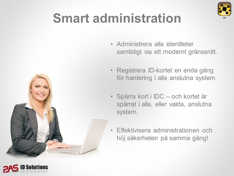 Smart administration •Administrera alla identiteter samtidigt via ett modernt gränssnitt. •Registrera ID-kortet en enda gång för hantering i alla ansl