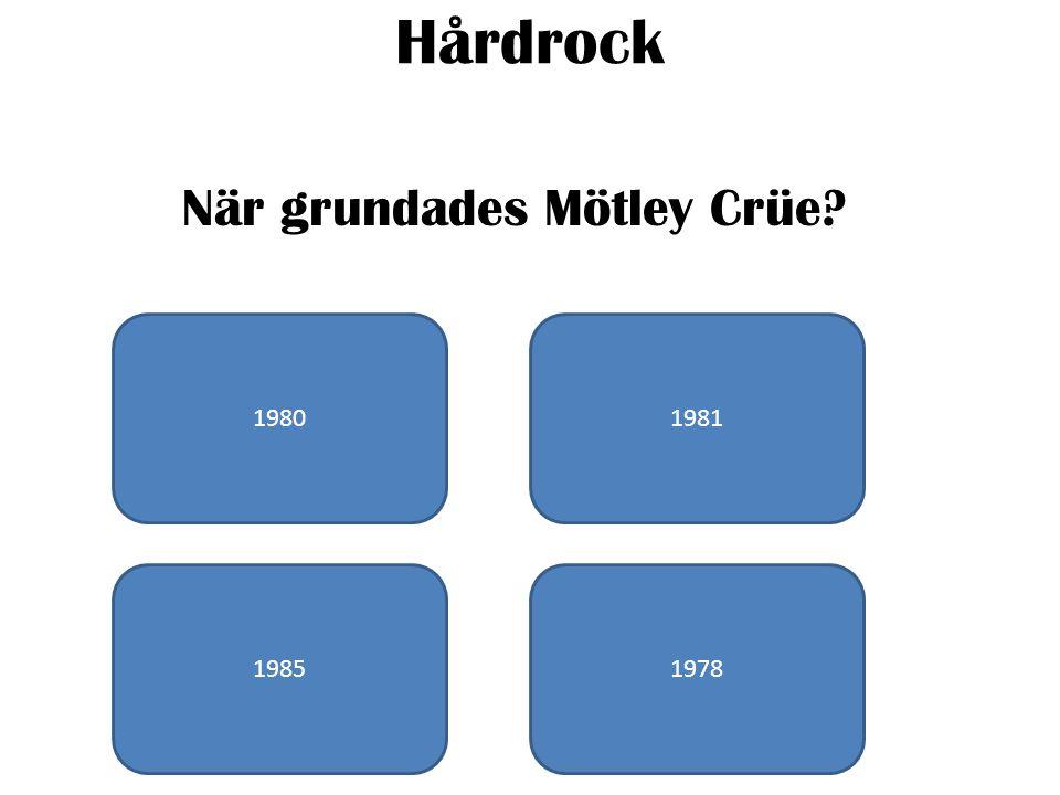 Hårdrock När grundades Mötley Crüe 19801981 19851978