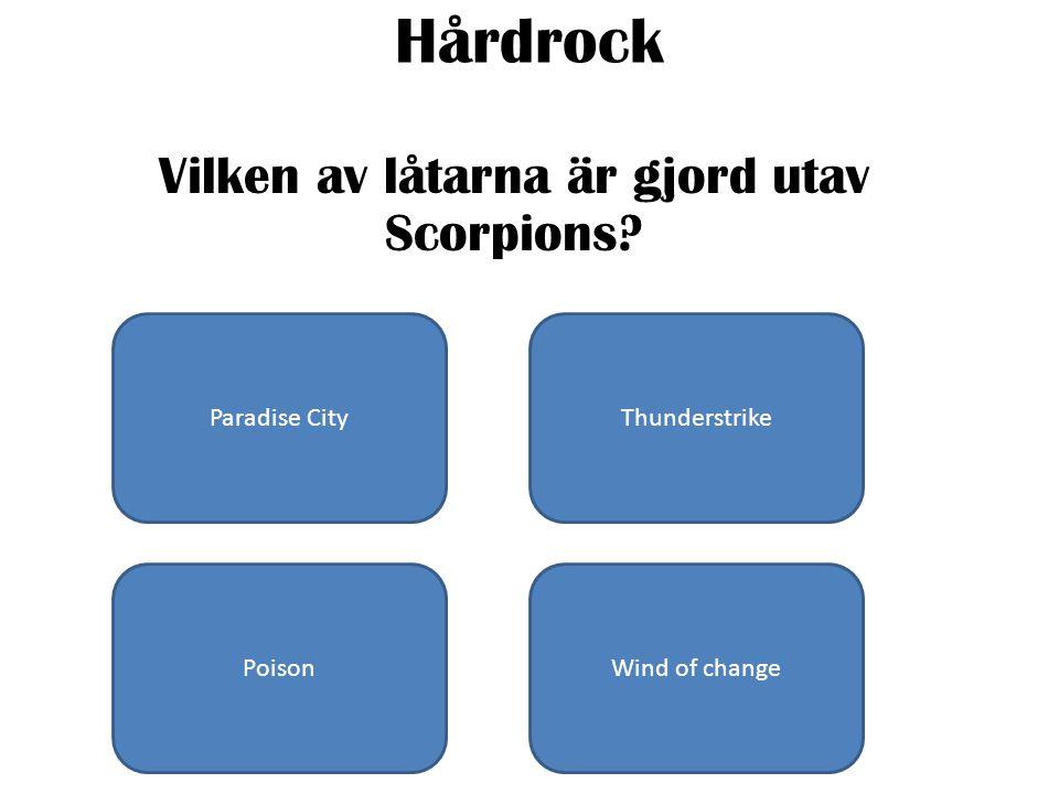 Hårdrock Vilken av låtarna är gjord utav Scorpions Paradise CityThunderstrike PoisonWind of change