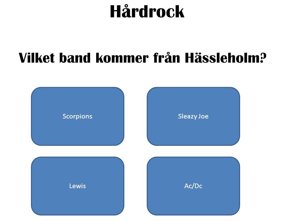 Hårdrock Vilket band kommer från Hässleholm ScorpionsSleazy Joe LewisAc/Dc