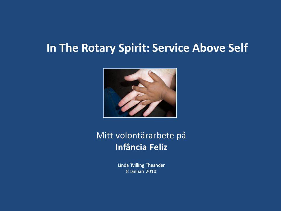 In The Rotary Spirit: Service Above Self Mitt volontärarbete på Infância Feliz Linda Tvilling Theander 8 Januari 2010
