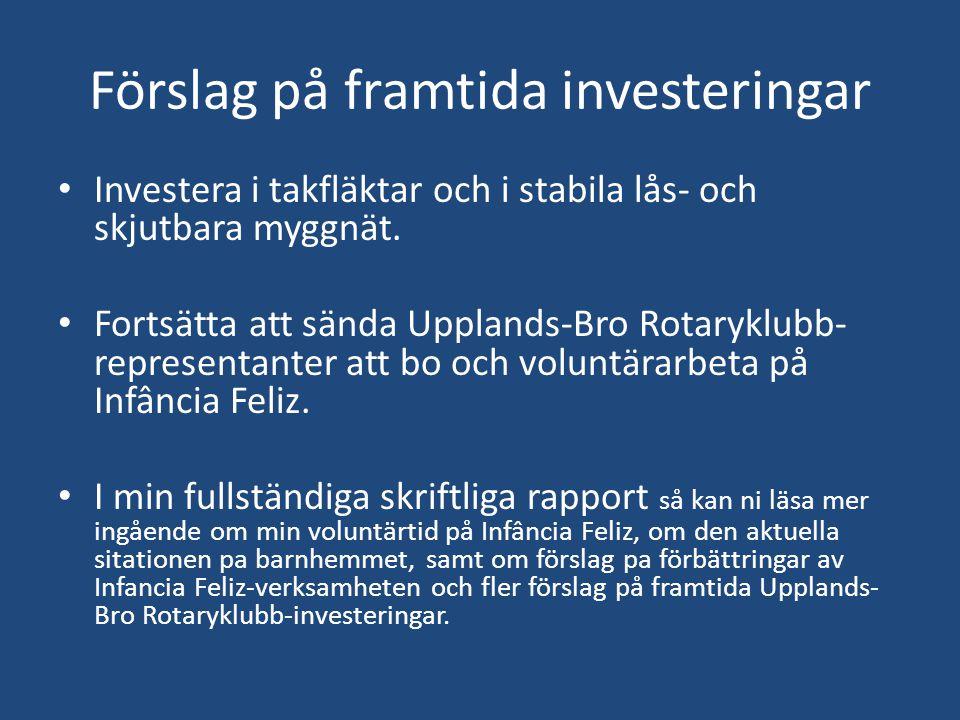 Förslag på framtida investeringar • Investera i takfläktar och i stabila lås- och skjutbara myggnät. • Fortsätta att sända Upplands-Bro Rotaryklubb- r