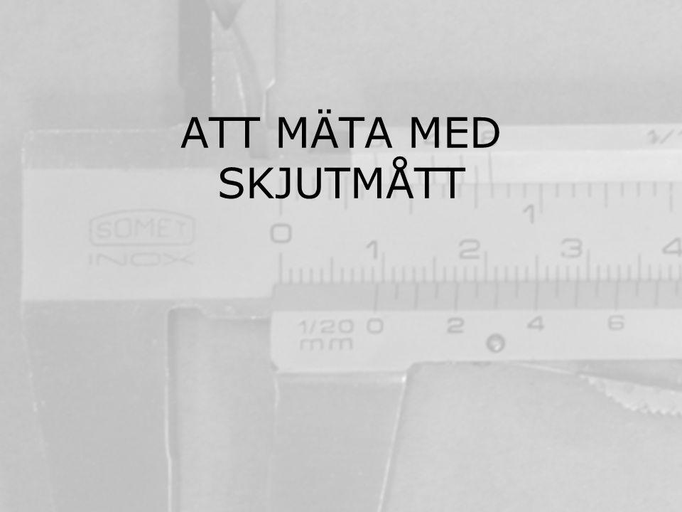 Med skjutmåttet kan du mäta… 1) Föremålets yttre diameter och tjocklek