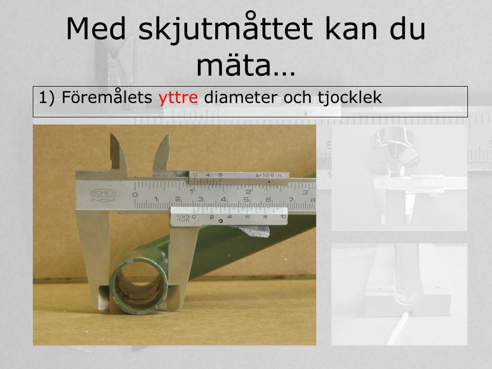 2) Hålets inre diameter Med skjutmåttet kan du mäta…