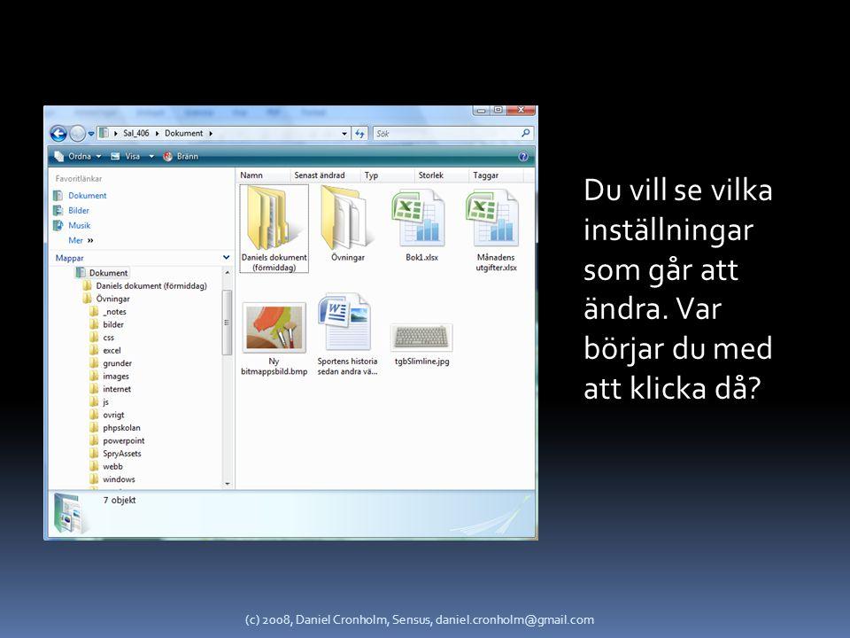 Du vill visa mapparna och filerna som en detaljerad lista. Var börjar du med att klicka då? (c) 2008, Daniel Cronholm, Sensus, daniel.cronholm@gmail.c