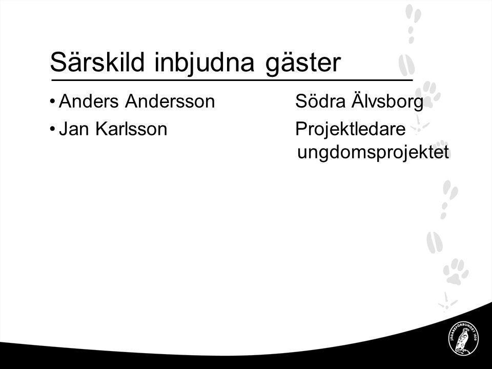 Särskild inbjudna gäster •Anders AnderssonSödra Älvsborg •Jan KarlssonProjektledare ungdomsprojektet