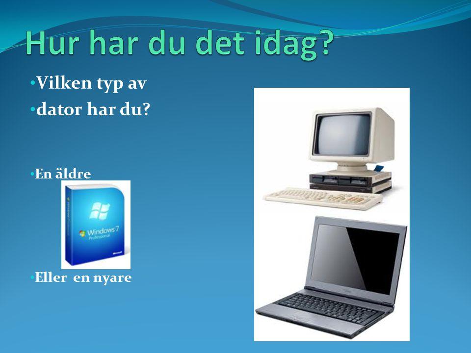 • Vilken typ av • dator har du • En äldre • Eller en nyare