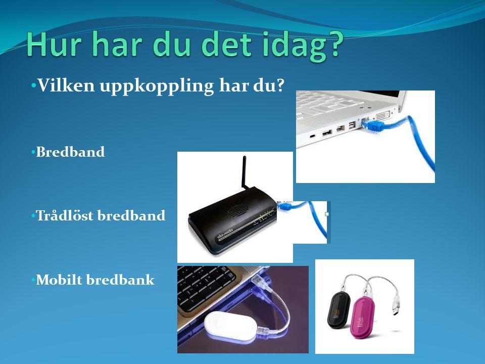 • Vilken uppkoppling har du • Bredband • Trådlöst bredband • Mobilt bredbank