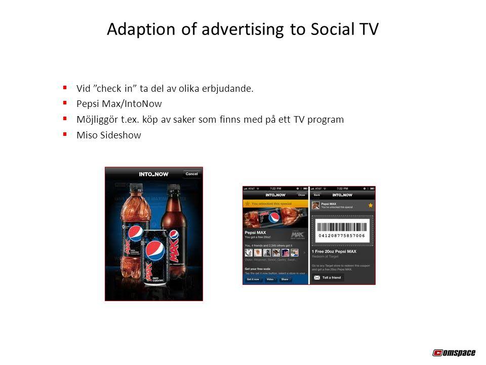 """ Vid """"check in"""" ta del av olika erbjudande.  Pepsi Max/IntoNow  Möjliggör t.ex. köp av saker som finns med på ett TV program  Miso Sideshow Adapti"""