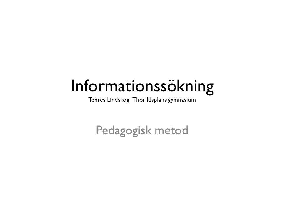 Informationssökning Tehres Lindskog Thorildsplans gymnasium Pedagogisk metod