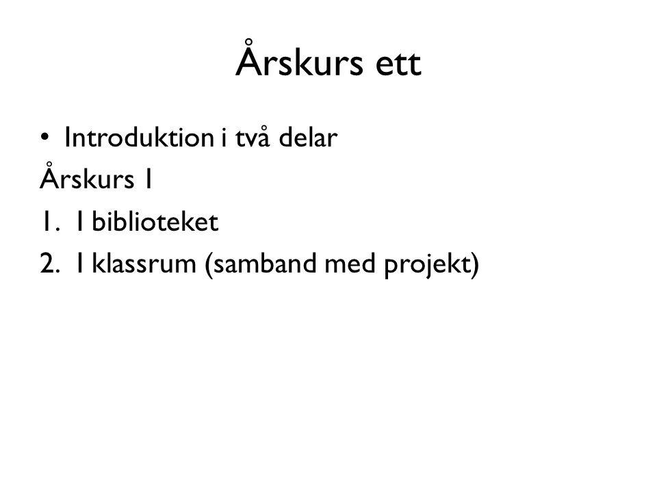 Årskurs ett • Introduktion i två delar Årskurs 1 1.I biblioteket 2.I klassrum (samband med projekt)