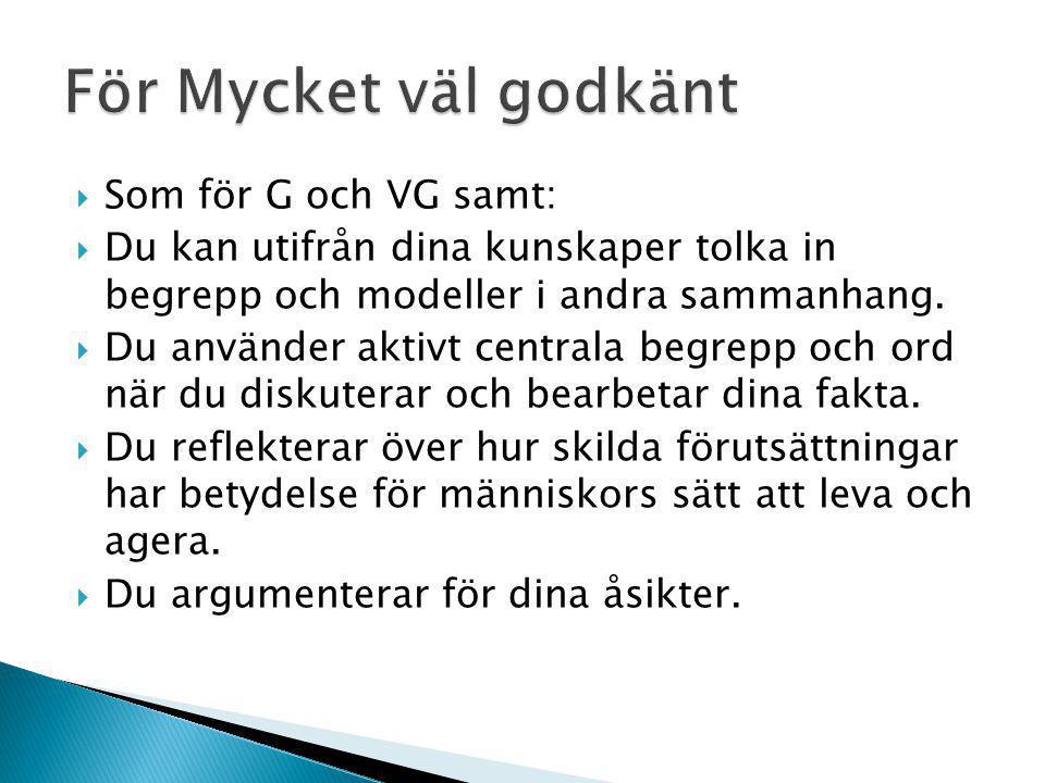  Som för G och VG samt:  Du kan utifrån dina kunskaper tolka in begrepp och modeller i andra sammanhang.